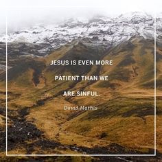 """Jesuss perfect patience toward Paul wasnt only about Paul. Its also about us  'an example to those who were to believe in [Jesus] for eternal life' (1 Timothy 1:16). How many times have we rebelled? How often have we misrepresented him? How frequently have we presumed upon his forgiveness? How much have we been impatient with him  only to find out how gently and kindly he handled us in return?  Our own impatience pulls back the mask. We may think impatience makes us look and sound strong…"