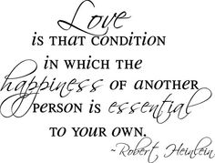 Robert Heinlein on love. God I miss you. I miss you too my dear. God I hate being away from you, it's like a piece is missing. Will I see you tomorrow? I'm praying so :|