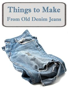 Things to Make From Old Denim Jeans