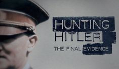 Hunting Hitler - Season 3 Now three years into the investigation of the greatest cold case in history, 21-year CIA veteran Bob Baer looks to solve the final piece of the puzzle and determine the true fate of the most reprehensible mass murderer of the 20th century, Adolf Hitler, once and for all.