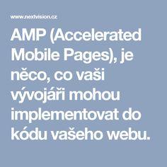 AMP (Accelerated Mobile Pages), je něco, co vaši vývojáři mohou implementovat do kódu vašeho webu.