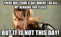 Aragorn Memes | there may come a day where i do all my reading for class but - Aragorn