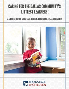 Child care plays a critical role for our state's families, economy, and future workforce. This new report provides an examination of child care needs in Texas.