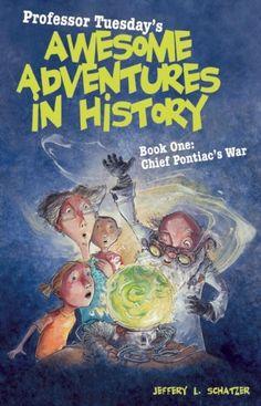 Professor Tuesday's Awesome Adventures in History: Book One: Chief Pontiac's War by Jeffery L Schatzer http://www.amazon.com/dp/1587265516/ref=cm_sw_r_pi_dp_VQRlub0K2TNH8
