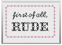"Subversive Cross Stitch Pattern- ""first of all, RUDE."" PDF Instant Download  #crossstitch #pattern #etsy #rude #subversivecrossstitch"
