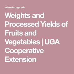 Weights and Processed Yields of Fruits and Vegetables   UGA Cooperative Extension