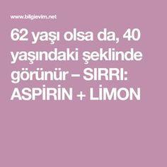 62 yaşı olsa da, 40 yaşındaki şeklinde görünür – SIRRI: ASPİRİN + LİMON