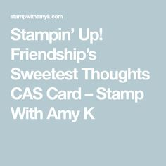 Stampin' Up! Friendship's Sweetest Thoughts CAS Card – Stamp With Amy K