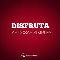 Disfruta las cosas simples.  Visita mormonsud.org