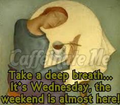 Take a deep breath . It's Wednesday, the weekend is almost here! Wednesday Coffee, Take A Deep Breath, Coffee Quotes, Breathe, Take That, Cartoon, Engineer Cartoon, Comic