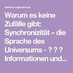 Warum es keine Zufälle gibt: Synchronizität – die Sprache des Universums - ☼ ✿ ☺ Informationen und Inspirationen für ein Bewusstes, Veganes und (F)rohes Leben ☺ ✿ ☼