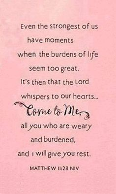 Even the strongest of us have moments when the burdens of life seem too great. It's then that the Lord whispers to our hearts...Come to me, all you who are weary and burdened, and I will give you rest. Matthew 11:28...More at http://ibibleverses.com