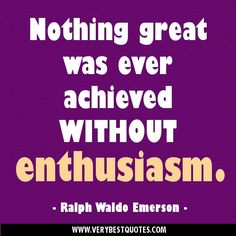 Positive Attitude Quotes - Nothing great was ever achieved without enthusiasm. Work Quotes, Success Quotes, Great Quotes, Motivational Quotes, Funny Quotes, Inspirational Quotes, Enthusiasm Quotes, Positive Attitude Quotes, Discipline Quotes