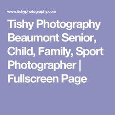 Tishy Photography Beaumont Senior, Child, Family, Sport Photographer | Fullscreen Page