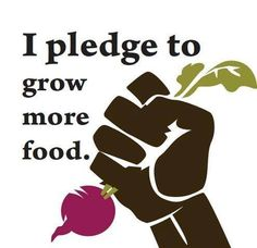 I Pledge to Grow More Food! You can do it!