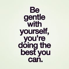 Be gentle with yourself love love quotes quotes relationship relationship quotes
