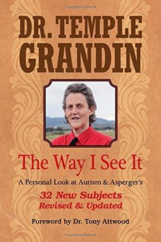 The Way I See It:  A Personal Look at Autism & Asperger's: 32 New Subject Revised & Expanded by Temple Grandin, based on the life experience and research of an author and advocate on the spectrum