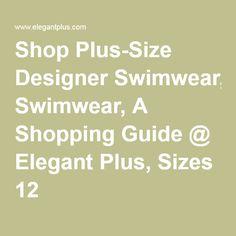 Shop Plus-Size Designer Swimwear, A Shopping Guide @ ElegantPlus.com, Sizes 12 +