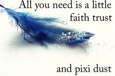 all you need is a little faith trust and pixi dust