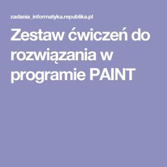 Zestaw ćwiczeń do rozwiązania w programie PAINT Teacher, Education, Internet, Professor, Teachers, Onderwijs, Learning