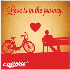 Love is in the journey | bicycle valentine  via @Cascade Bicycle Club