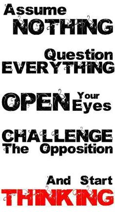 Question Everything Quotes, Quotations & Sayings 2020 This Is Your Life, We Are The World, Illuminati, Thought Provoking, Wake Up, Wise Words, Deep, Philosophy, Inspirational Quotes