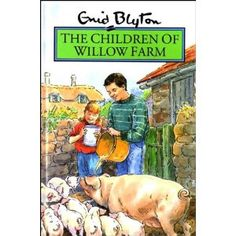 A childhood favourite- The Children of Willow Farm by Enid Blyton - I think I prefered the Children of Cherry Tree Farm!
