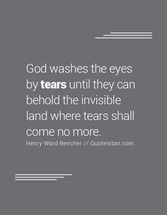 God washes the eyes by tears until they can behold the invisible land where… Tears Quotes, Life Quotes, Quote Of The Day, Inspirational Quotes, God, Thoughts, Canning, Motivation, Eyes