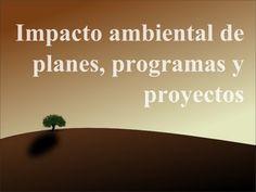 Estudios de impacto ambiental: Vídeo 2: Impacto Ambiental de planes, programas y proyectos