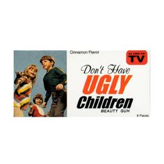 CHEWING-GUM / Don't have ugly children