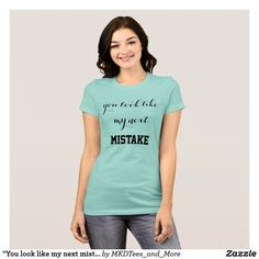 """You look like my next mistake"" Taylor swift tee"