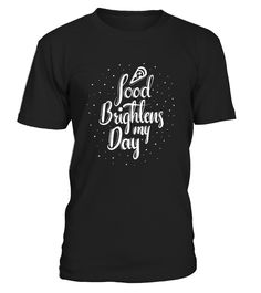 Food Brightens My Day   sister gifts, brother sister gifts, funny sister gifts, birthday gifts sister #sistershirts #giftforsister #family #hoodie #ideas #image #photo #shirt #tshirt #sweatshirt #tee #gift #perfectgift #birthday #Christmas