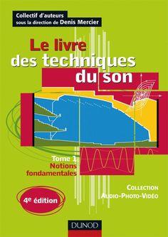 Le livre des techniques du son - 4e édition  Tome 1 - Notions fondamentales  Ouvrage dirigé par : Denis Mercier - Source : Dunod http://www.dunod.com/loisirs-scientifiques-techniques/audio-photo-video/son-et-acoustique/le-livre-des-techniques-du-son-4e-edition-0