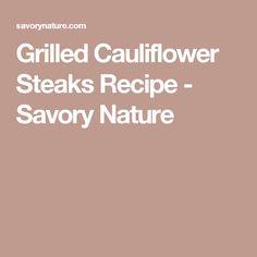 Grilled Cauliflower Steaks Recipe - Savory Nature