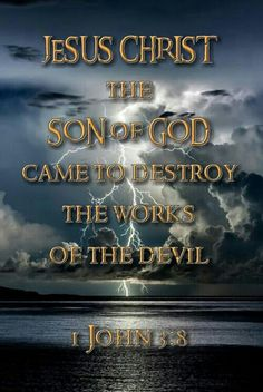 1 John 3:8 (NLT) - But when people keep on sinning, it shows that they belong to the devil, who has been sinning since the beginning. But the Son of God came to destroy the works of the devil.