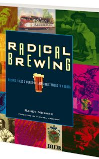 Radical Brewing: Recipes, Tales and World-Altering Meditations in a Glass by Randy Mosher foreword by Michael Jackson