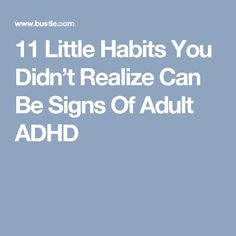 11 Little Habits You Didn't Realize Can Be Signs Of Adult ADHD