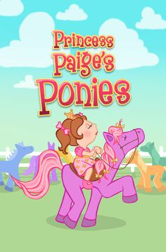 For your Princesses that love Ponies! -Princess Paige's Ponies