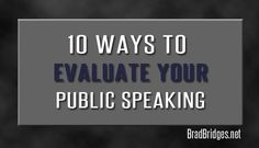 If you want to improve your speaking and become a more effective public speaker in 2015 follow these 10 ways to evaluate your public speaking.
