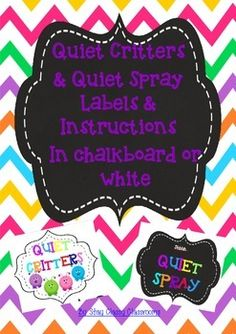 Quiet Critters & Quiet Spray Labels and Instructions. Quiet Critters are little creatures that can only come out of their sound proof jar when it is quiet! Quiet spray.. 'magic' water that makes a class work silently