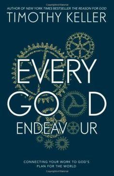 By Timothy Keller - Every Good Endeavor: Connecting Your ... https://smile.amazon.com/dp/B00HTJSYU8/ref=cm_sw_r_pi_dp_U_x_fC1nAb1Q6XZ2F