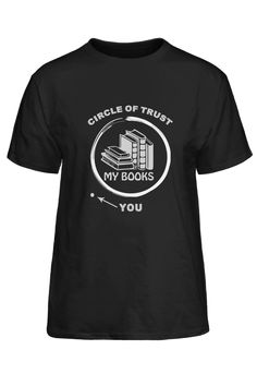 Circle Of Trust My Books You T-Shirt Book Reader, Trust Me, My Books, Mens Tops, T Shirt, Tee, Tee Shirt