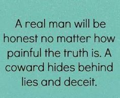 Be real not the coward.. People will love the real you and if they don't it's their loss