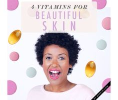 4 Important Vitamins For Beautiful Skin