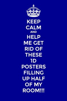 Keep calm. Help me!!!! I dont like waking up to all of these 1D ppl staring at me!!!!