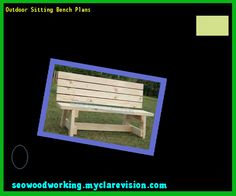 Outdoor Sitting Bench Plans 081112 - Woodworking Plans and Projects!