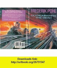 Outnumbering the Dead (9780312077556) Frederik Pohl, Steve Crisp , ISBN-10: 0312077556  , ISBN-13: 978-0312077556 ,  , tutorials , pdf , ebook , torrent , downloads , rapidshare , filesonic , hotfile , megaupload , fileserve
