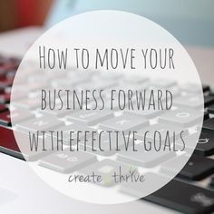 How to Move your Business Forward with Effective Goals | Create & Thrive