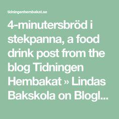 4-minutersbröd i stekpanna, a food drink post from the blog Tidningen Hembakat » Lindas Bakskola on Bloglovin' A Food, Baking, Drinks, Blog, Drinking, Beverages, Bakken, Drink, Blogging