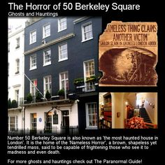 Number 50 Berkeley Square is also known as 'the most haunted house in London'. It is the home of the 'Nameless Horror', a brown, shapeless yet tendrilled mass, said to be capable of frightening those who see it to madness and even death. Spooky Places, Haunted Places, Haunted Houses, Abandoned Places, Creepy Stories, Ghost Stories, True Stories, Berkeley Square, Ghost Hauntings